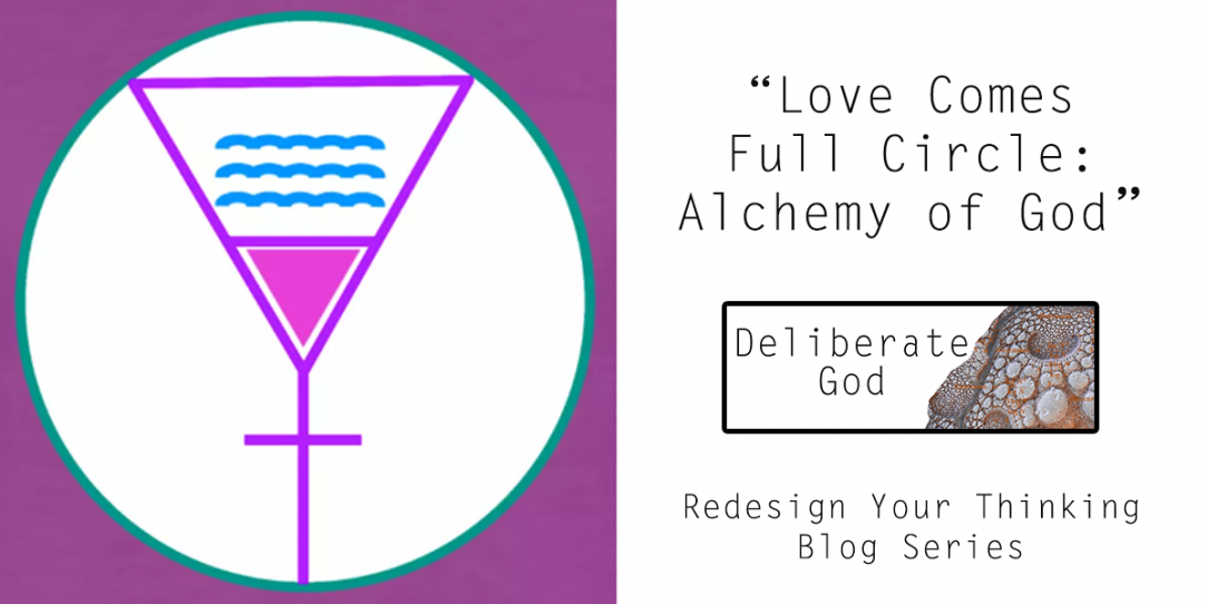 Love Comes Full Circle: Alchemy of God