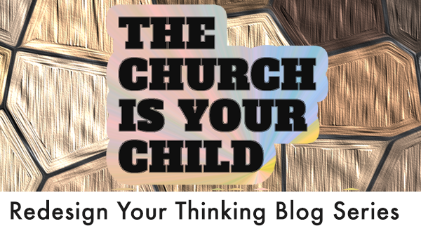 Pastors, The Church is Your Child